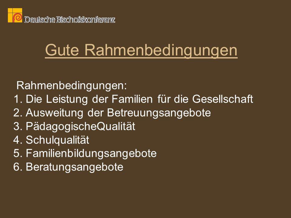 Gute Rahmenbedingungen Rahmenbedingungen: 1. Die Leistung der Familien für die Gesellschaft 2. Ausweitung der Betreuungsangebote 3. PädagogischeQualit