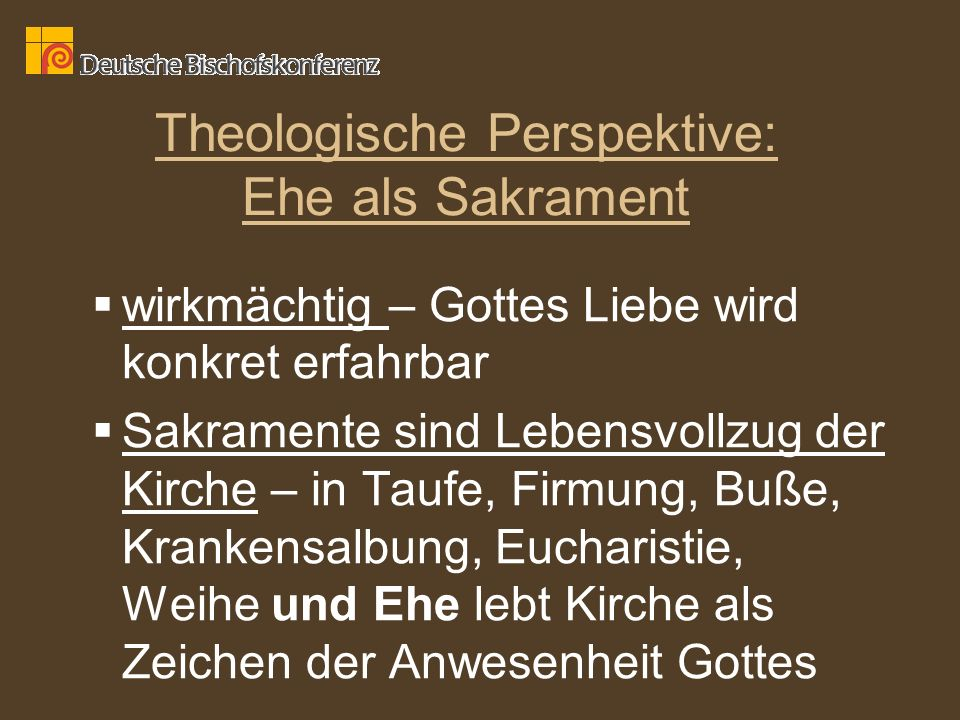 Theologische Perspektive: Ehe als Sakrament wirkmächtig – Gottes Liebe wird konkret erfahrbar Sakramente sind Lebensvollzug der Kirche – in Taufe, Fir
