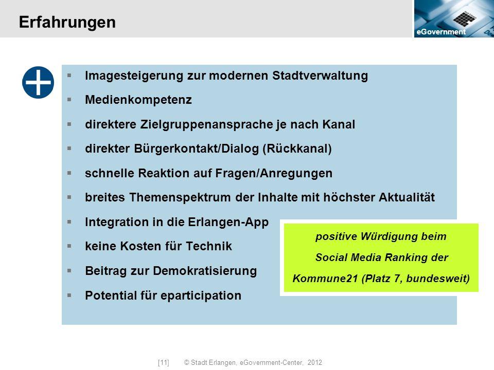 eGovernment [11] © Stadt Erlangen, eGovernment-Center, 2012 Erfahrungen Imagesteigerung zur modernen Stadtverwaltung Medienkompetenz direktere Zielgru