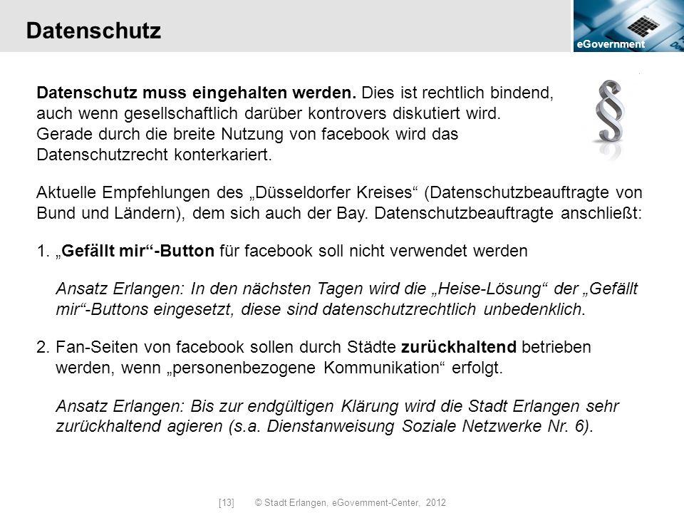 eGovernment [13] © Stadt Erlangen, eGovernment-Center, 2012 Datenschutz Datenschutz muss eingehalten werden. Dies ist rechtlich bindend, auch wenn ges