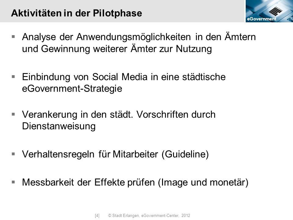 eGovernment [4] © Stadt Erlangen, eGovernment-Center, 2012 Aktivitäten in der Pilotphase Analyse der Anwendungsmöglichkeiten in den Ämtern und Gewinnu