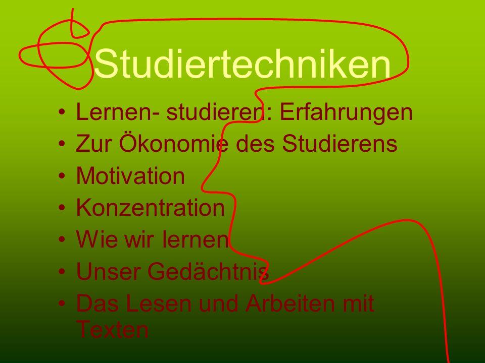 Studiertechniken Lernen- studieren: Erfahrungen Zur Ökonomie des Studierens Motivation Konzentration Wie wir lernen Unser Gedächtnis Das Lesen und Arb