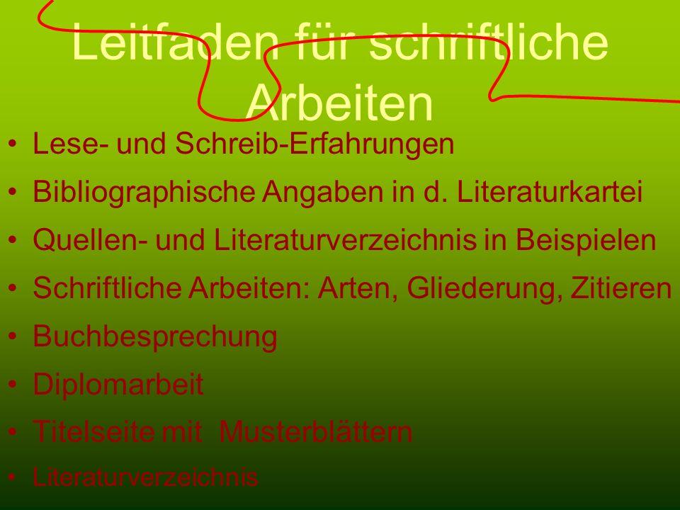 Leitfaden für schriftliche Arbeiten Lese- und Schreib-Erfahrungen Bibliographische Angaben in d. Literaturkartei Quellen- und Literaturverzeichnis in