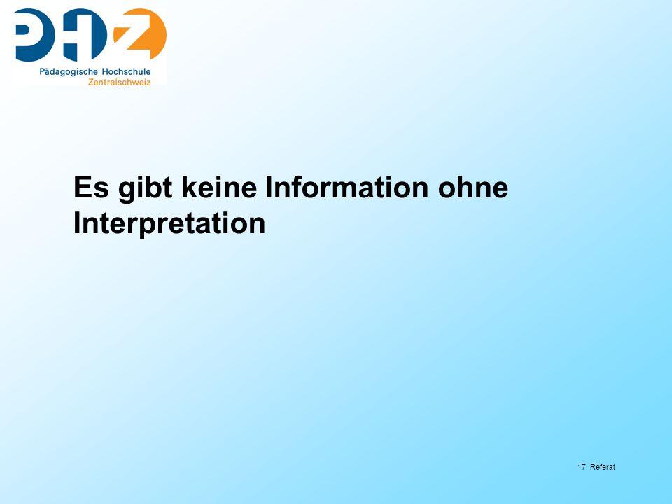17 Referat Es gibt keine Information ohne Interpretation