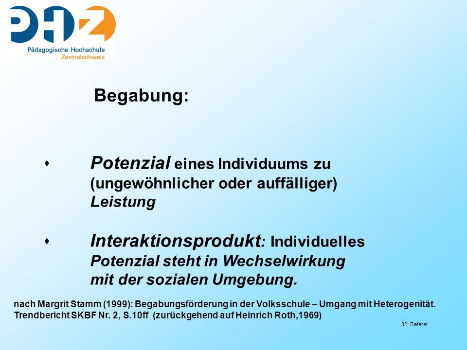32 Referat Potenzial eines Individuums zu (ungewöhnlicher oder auffälliger) Leistung Interaktionsprodukt : Individuelles Potenzial steht in Wechselwirkung mit der sozialen Umgebung.