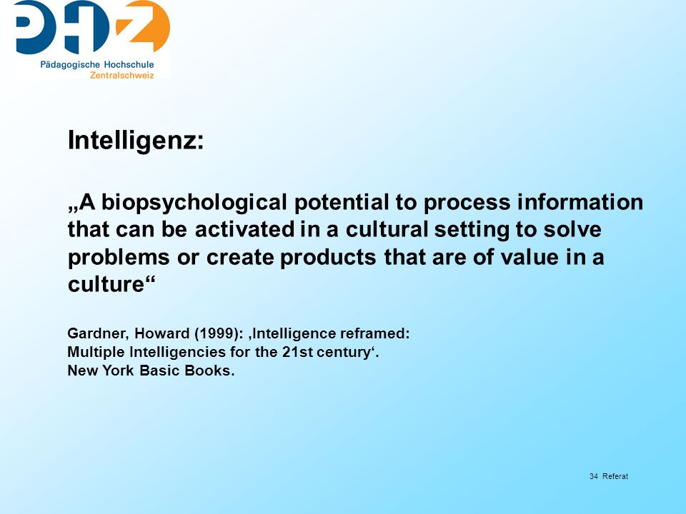 34 Referat Intelligenz: A biopsychological potential to process information that can be activated in a cultural setting to solve problems or create pr