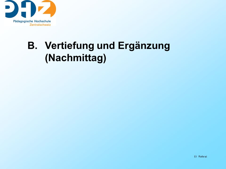 51 Referat B.Vertiefung und Ergänzung (Nachmittag)