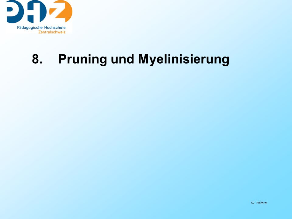 52 Referat 8. Pruning und Myelinisierung