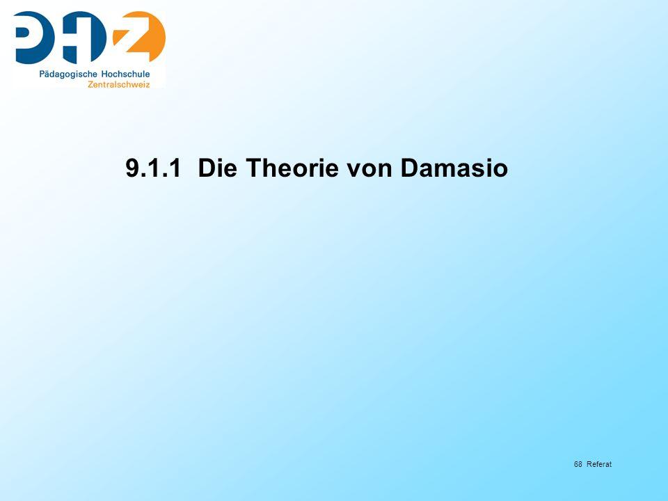 68 Referat 9.1.1 Die Theorie von Damasio