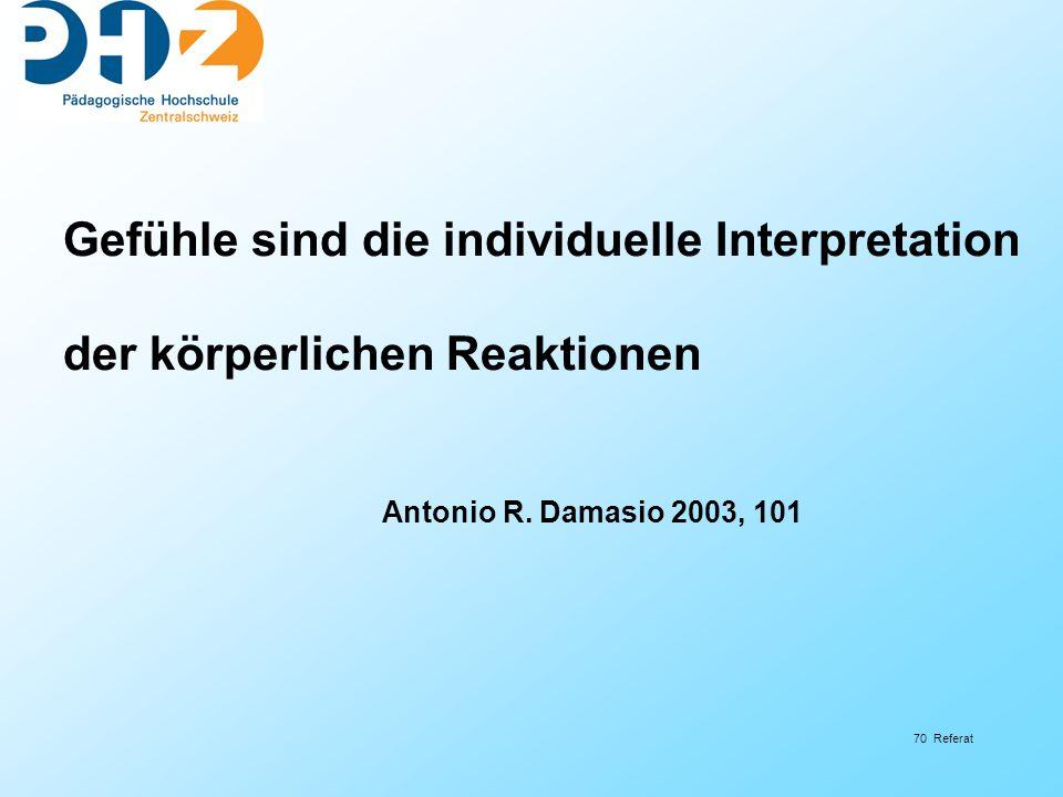 70 Referat Gefühle sind die individuelle Interpretation der körperlichen Reaktionen Antonio R.