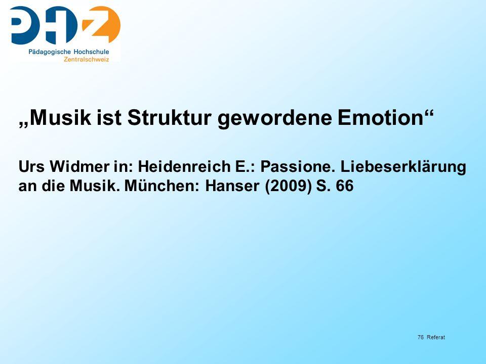 76 Referat Musik ist Struktur gewordene Emotion Urs Widmer in: Heidenreich E.: Passione.
