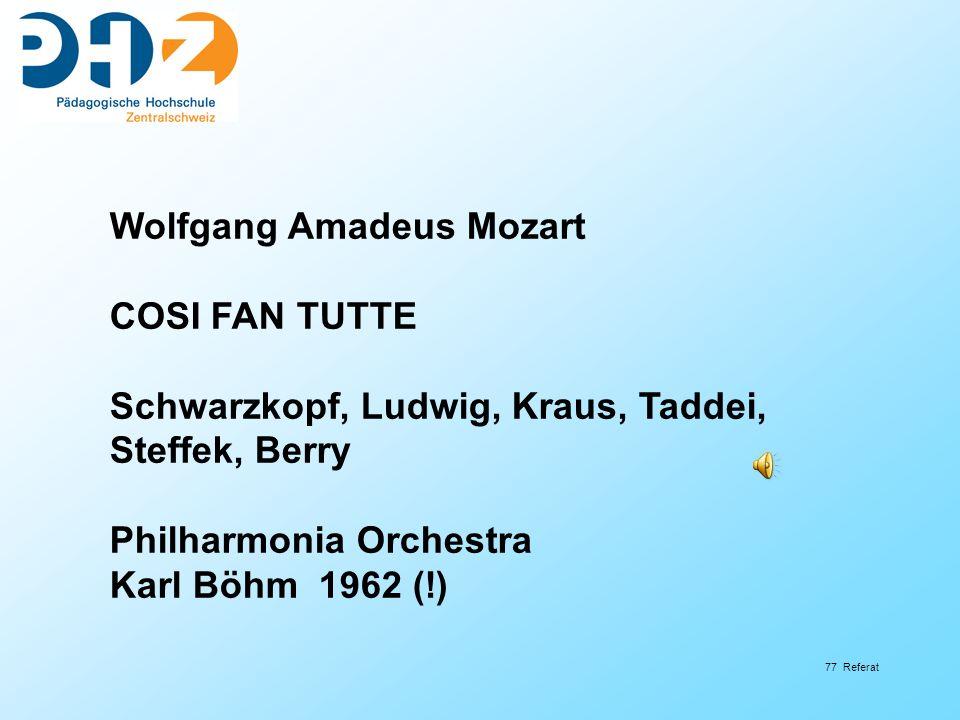 77 Referat Wolfgang Amadeus Mozart COSI FAN TUTTE Schwarzkopf, Ludwig, Kraus, Taddei, Steffek, Berry Philharmonia Orchestra Karl Böhm 1962 (!)
