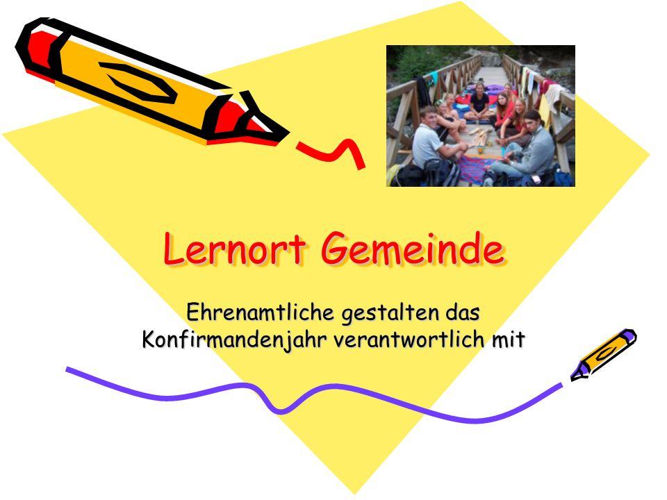 Lernort Gemeinde Ehrenamtliche gestalten das Konfirmandenjahr verantwortlich mit
