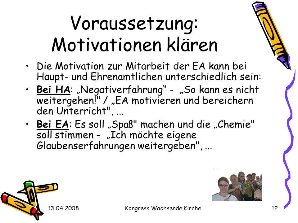 13.04.2008Kongress Wachsende Kirche12 Voraussetzung: Motivationen klären Die Motivation zur Mitarbeit der EA kann bei Haupt- und Ehrenamtlichen unters