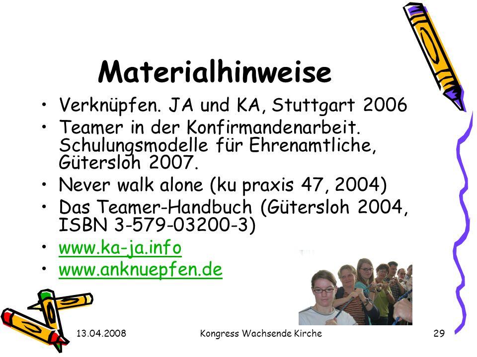 13.04.2008Kongress Wachsende Kirche29 Materialhinweise Verknüpfen. JA und KA, Stuttgart 2006 Teamer in der Konfirmandenarbeit. Schulungsmodelle für Eh