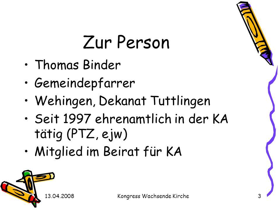 13.04.2008Kongress Wachsende Kirche3 Zur Person Thomas Binder Gemeindepfarrer Wehingen, Dekanat Tuttlingen Seit 1997 ehrenamtlich in der KA tätig (PTZ