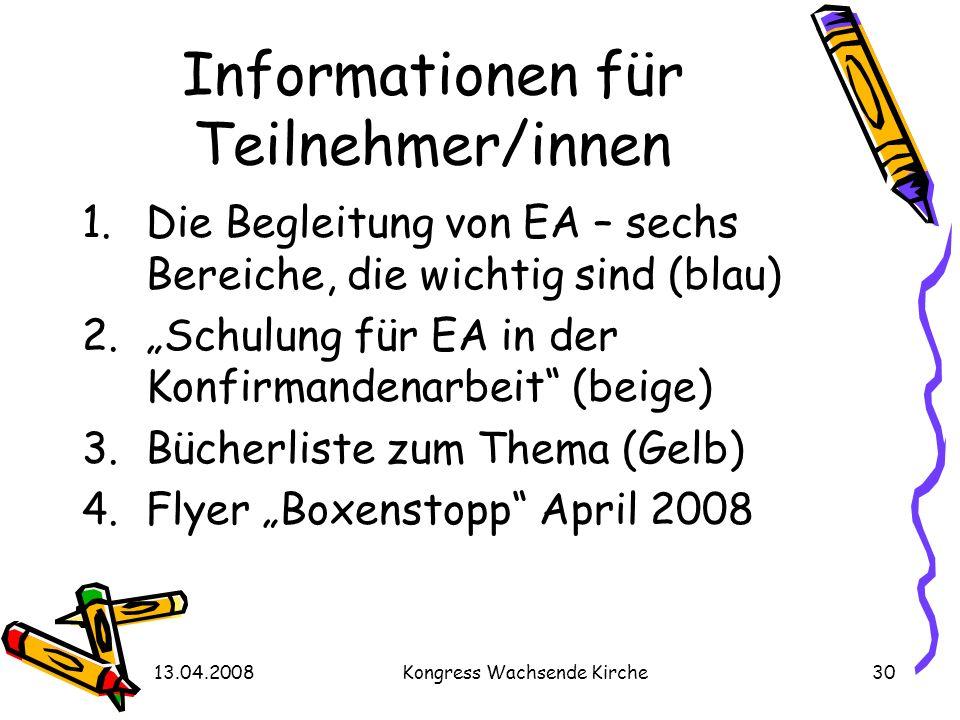 13.04.2008Kongress Wachsende Kirche30 Informationen für Teilnehmer/innen 1.Die Begleitung von EA – sechs Bereiche, die wichtig sind (blau) 2.Schulung