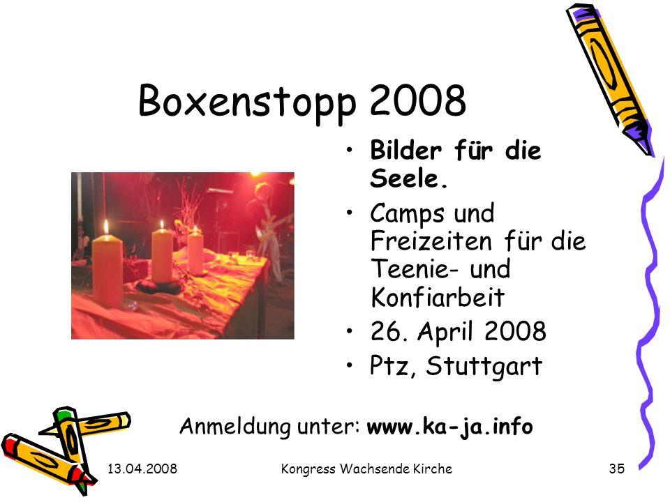 13.04.2008Kongress Wachsende Kirche35 Boxenstopp 2008 Bilder für die Seele. Camps und Freizeiten für die Teenie- und Konfiarbeit 26. April 2008 Ptz, S