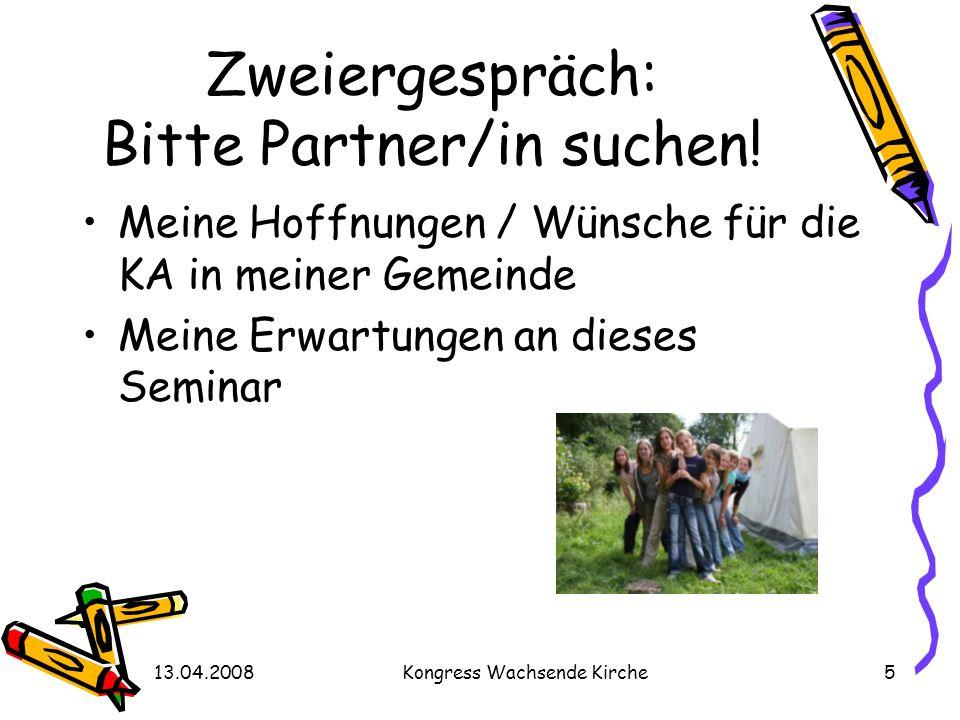 13.04.2008Kongress Wachsende Kirche5 Zweiergespräch: Bitte Partner/in suchen! Meine Hoffnungen / Wünsche für die KA in meiner Gemeinde Meine Erwartung