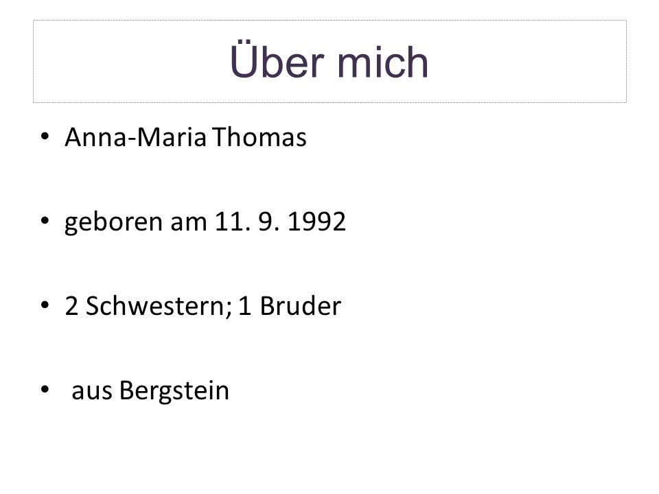Über mich Anna-Maria Thomas geboren am 11. 9. 1992 2 Schwestern; 1 Bruder aus Bergstein