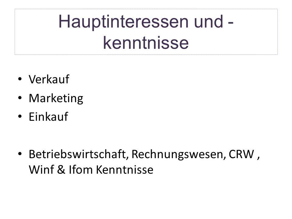 Hauptinteressen und - kenntnisse Verkauf Marketing Einkauf Betriebswirtschaft, Rechnungswesen, CRW, Winf & Ifom Kenntnisse
