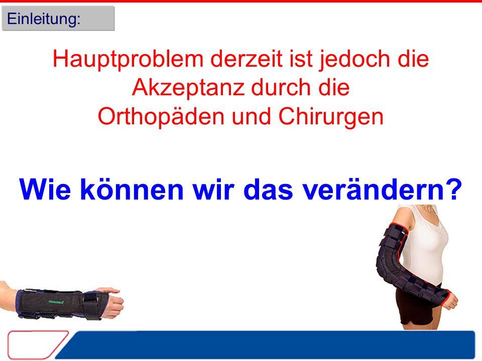 Einleitung: Hauptproblem derzeit ist jedoch die Akzeptanz durch die Orthopäden und Chirurgen Wie können wir das verändern?
