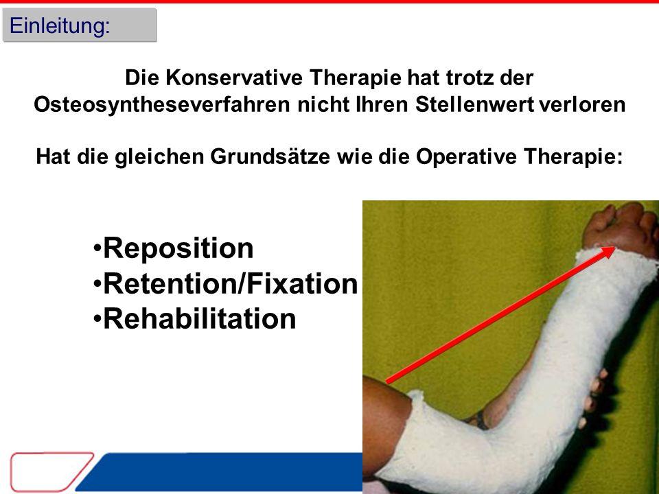 Einleitung: Die Konservative Therapie hat trotz der Osteosyntheseverfahren nicht Ihren Stellenwert verloren Hat die gleichen Grundsätze wie die Operative Therapie: Reposition Retention/Fixation Rehabilitation