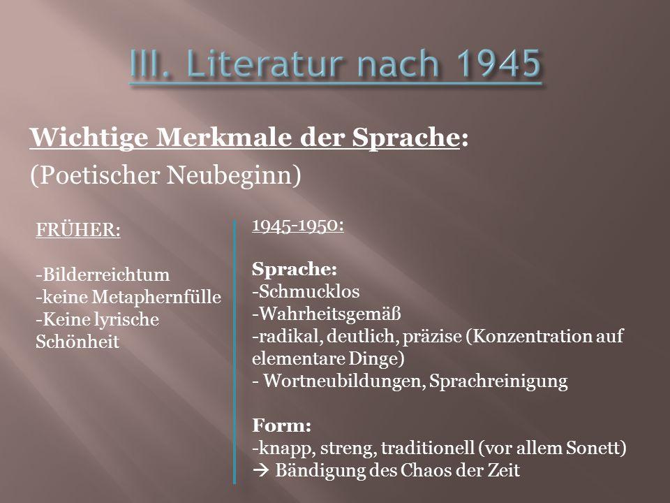 Wichtige Merkmale der Sprache: (Poetischer Neubeginn) FRÜHER: -Bilderreichtum -keine Metaphernfülle -Keine lyrische Schönheit 1945-1950: Sprache: -Sch