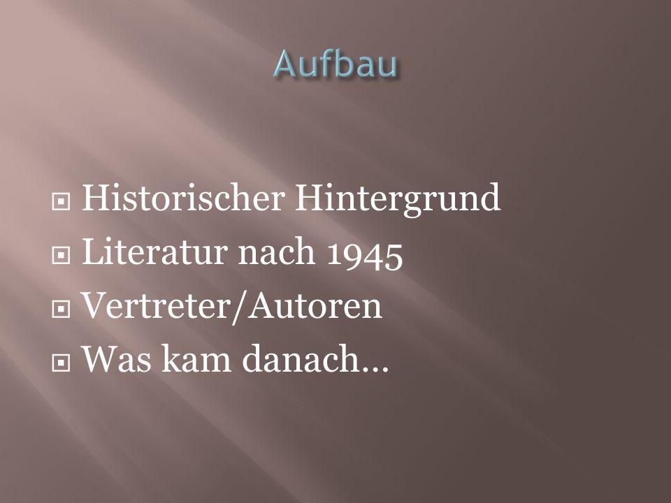 Historischer Hintergrund Literatur nach 1945 Vertreter/Autoren Was kam danach…