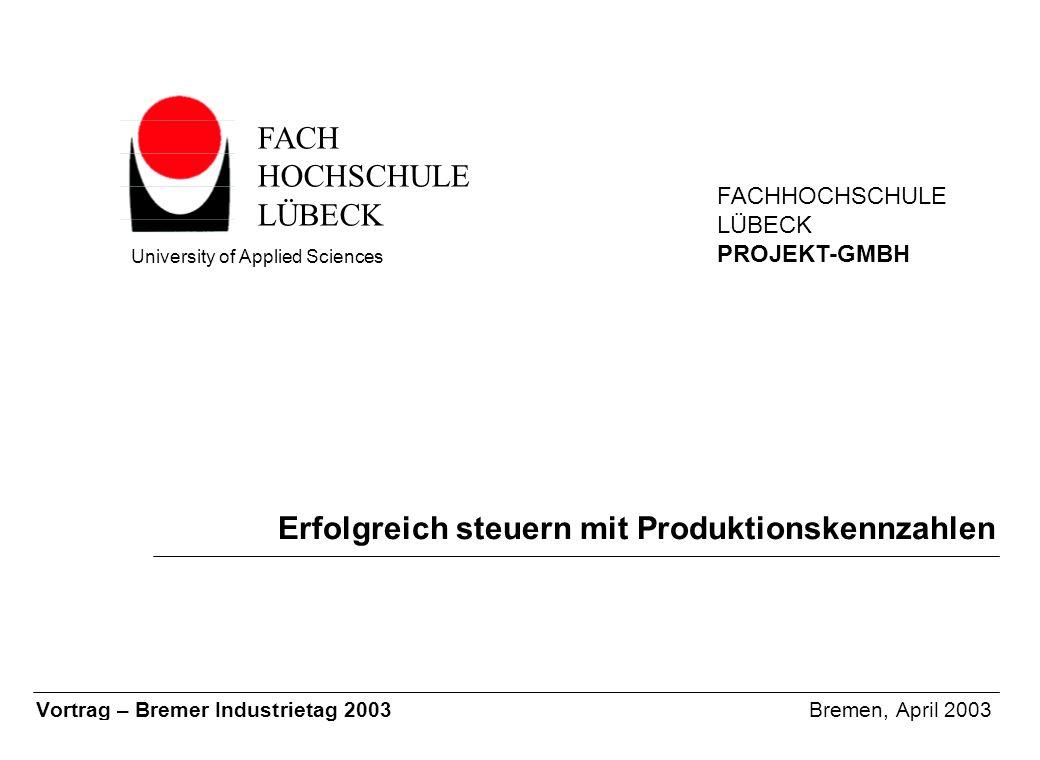 © FHL PROJEKT-GMBH, 2003, Prof. Cremer, Tam-Präs-01.PPT Vortrag Bremer Industrietag 2003 1 Fachhochschule Lübeck PROJEKT - GMBH Erfolgreich steuern mi
