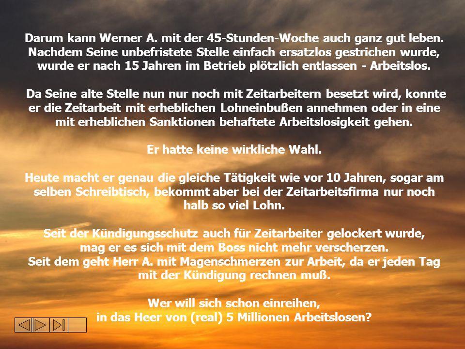 Darum kann Werner A. mit der 45-Stunden-Woche auch ganz gut leben.