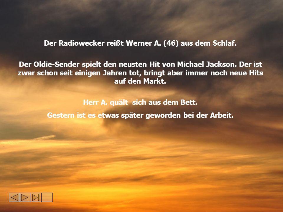 Der Radiowecker reißt Werner A. (46) aus dem Schlaf.
