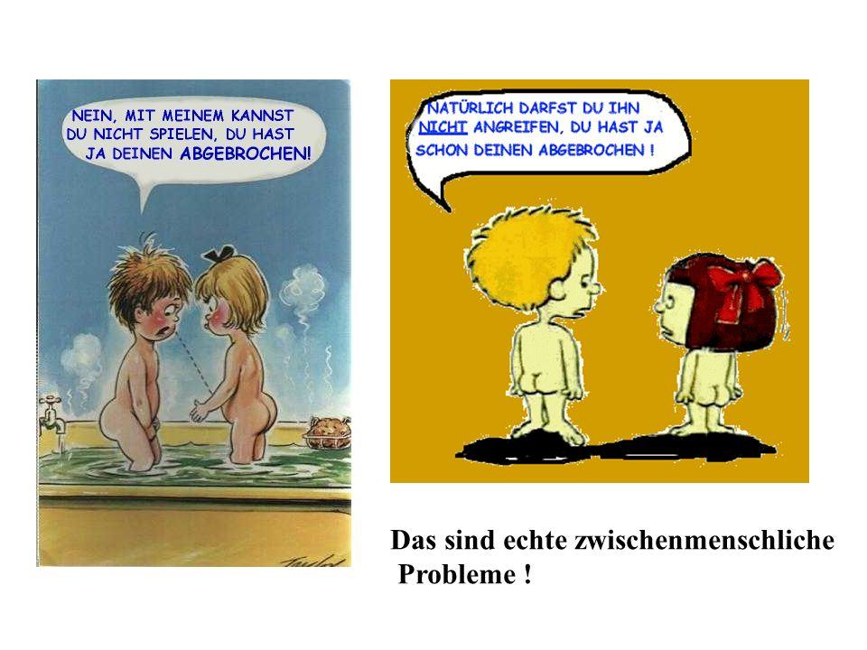 Das sind echte zwischenmenschliche Probleme !