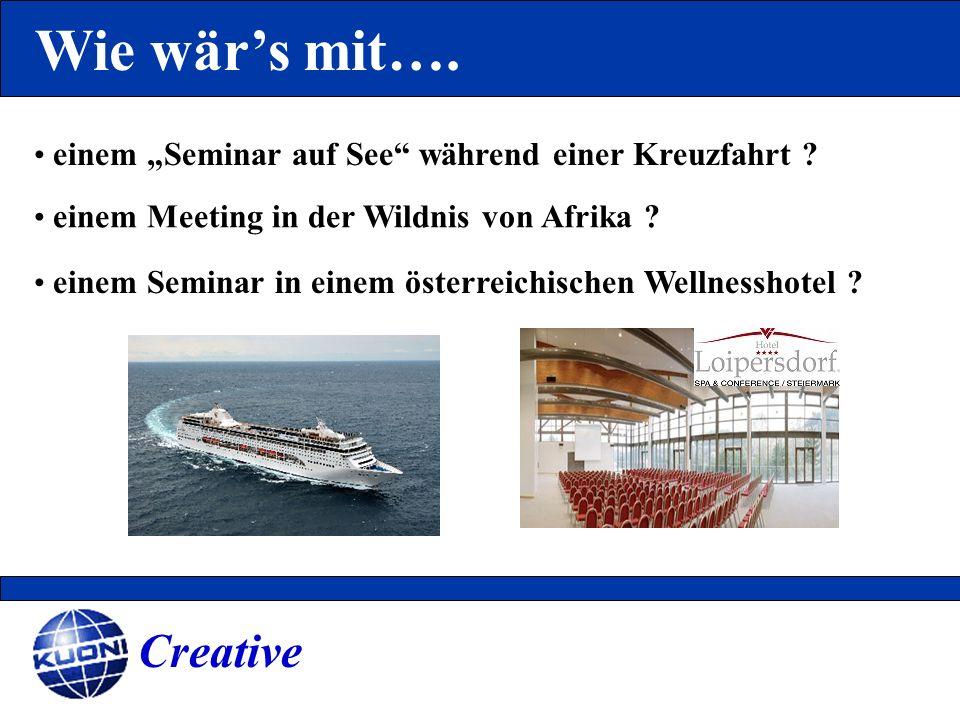 Wie wärs mit…. einem Seminar auf See während einer Kreuzfahrt ? einem Meeting in der Wildnis von Afrika ? Creative einem Seminar in einem österreichis