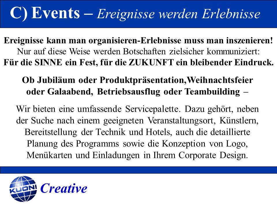 C) Events – Ereignisse werden Erlebnisse Ereignisse kann man organisieren-Erlebnisse muss man inszenieren! Nur auf diese Weise werden Botschaften ziel