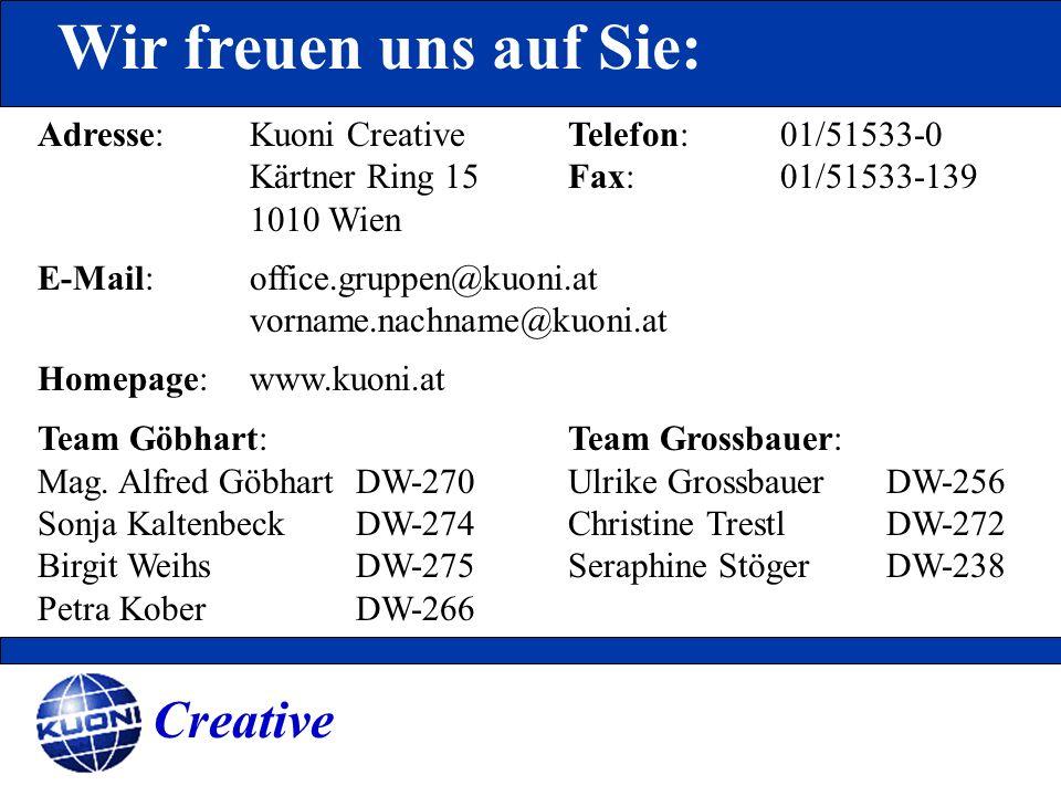 Wir freuen uns auf Sie: Adresse: Kuoni CreativeTelefon:01/51533-0 Kärtner Ring 15Fax:01/51533-139 1010 Wien E-Mail:office.gruppen@kuoni.at vorname.nac