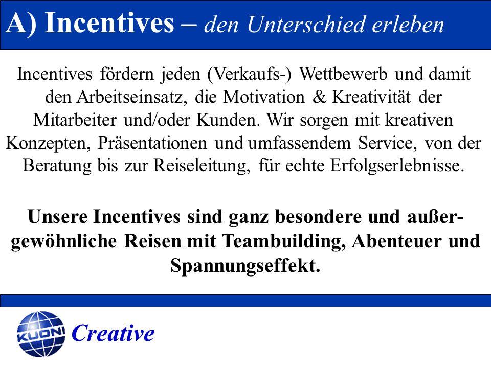 A) Incentives – den Unterschied erleben Incentives fördern jeden (Verkaufs-) Wettbewerb und damit den Arbeitseinsatz, die Motivation & Kreativität der