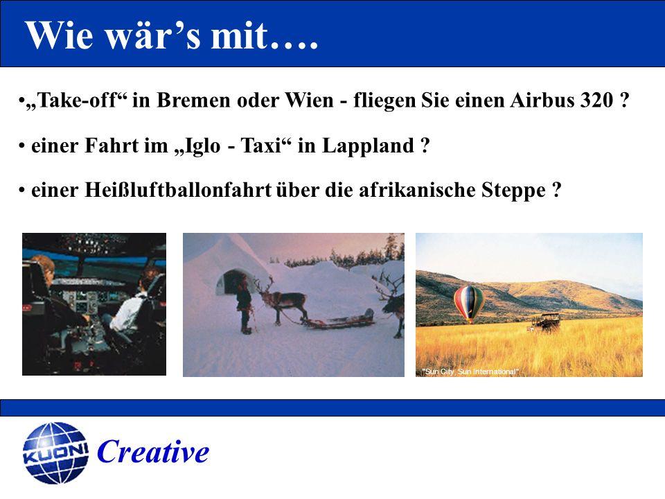Wie wärs mit…. Take-off in Bremen oder Wien - fliegen Sie einen Airbus 320 ? einer Fahrt im Iglo - Taxi in Lappland ? Creative einer Heißluftballonfah