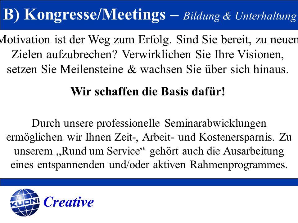 B) Kongresse/Meetings – Bildung & Unterhaltung Motivation ist der Weg zum Erfolg. Sind Sie bereit, zu neuen Zielen aufzubrechen? Verwirklichen Sie Ihr