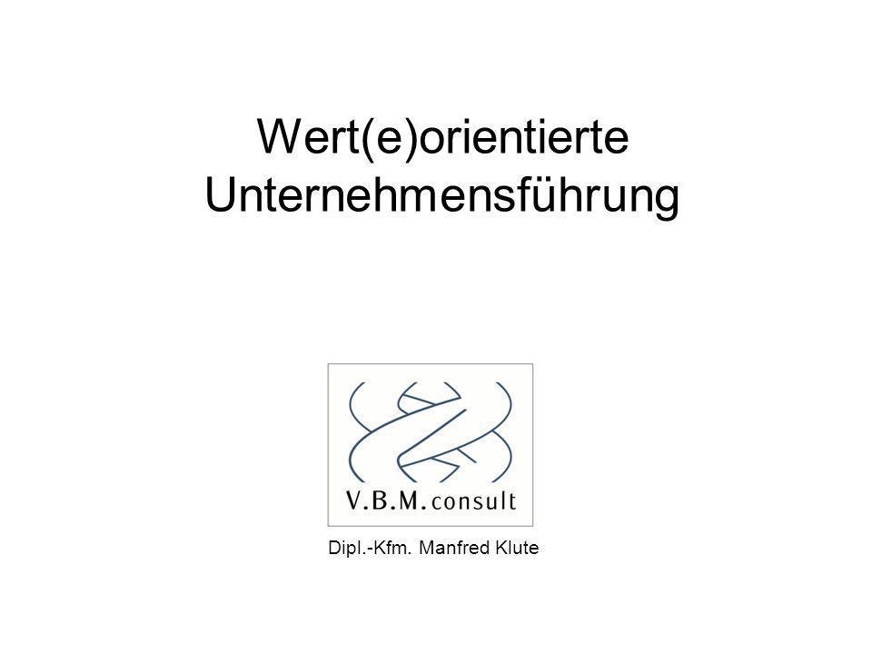 Wert(e)orientierte Unternehmensführung Dipl.-Kfm. Manfred Klute