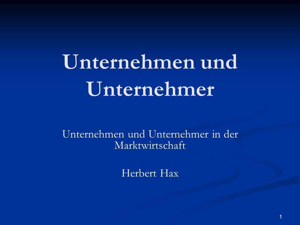 1 Unternehmen und Unternehmer Unternehmen und Unternehmer in der Marktwirtschaft Herbert Hax