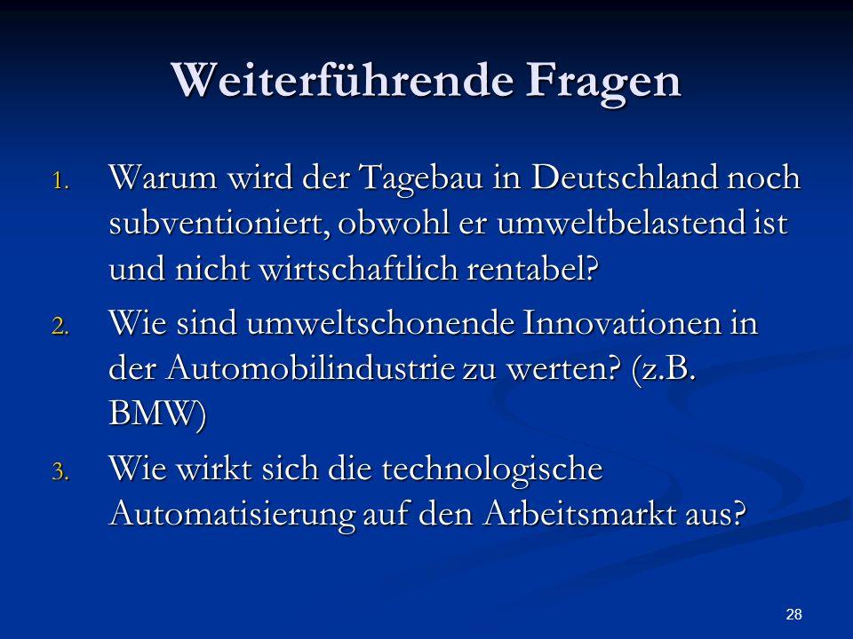 28 Weiterführende Fragen 1. Warum wird der Tagebau in Deutschland noch subventioniert, obwohl er umweltbelastend ist und nicht wirtschaftlich rentabel