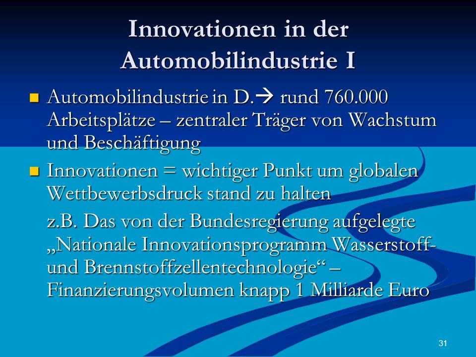 31 Innovationen in der Automobilindustrie I Automobilindustrie in D. rund 760.000 Arbeitsplätze – zentraler Träger von Wachstum und Beschäftigung Auto