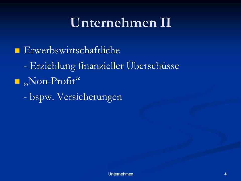 4Unternehmen Unternehmen II Erwerbswirtschaftliche - Erziehlung finanzieller Überschüsse Non-Profit - bspw. Versicherungen