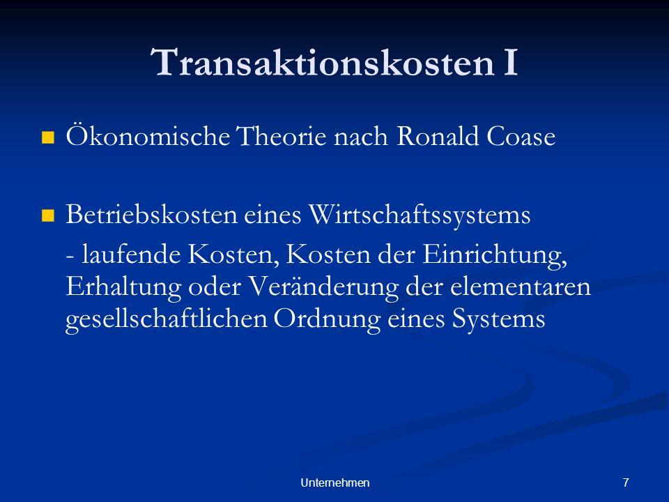 7Unternehmen Transaktionskosten I Ökonomische Theorie nach Ronald Coase Betriebskosten eines Wirtschaftssystems - laufende Kosten, Kosten der Einrichtung, Erhaltung oder Veränderung der elementaren gesellschaftlichen Ordnung eines Systems