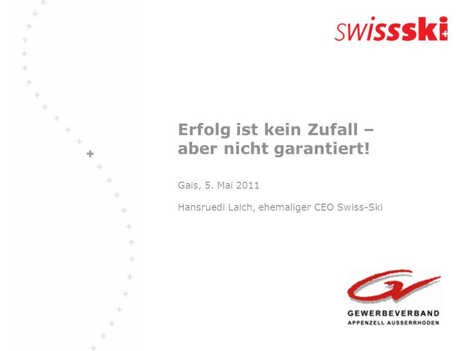 Erfolg ist kein Zufall – aber nicht garantiert! Gais, 5. Mai 2011 Hansruedi Laich, ehemaliger CEO Swiss-Ski
