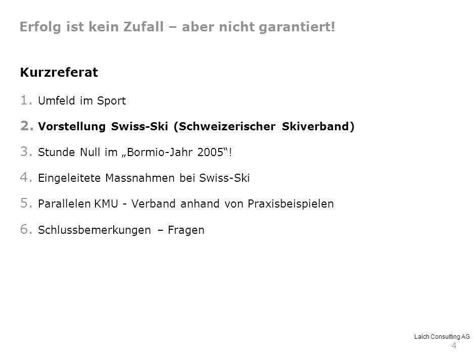 4 Kurzreferat 1. Umfeld im Sport 2. Vorstellung Swiss-Ski (Schweizerischer Skiverband) 3. Stunde Null im Bormio-Jahr 2005! 4. Eingeleitete Massnahmen