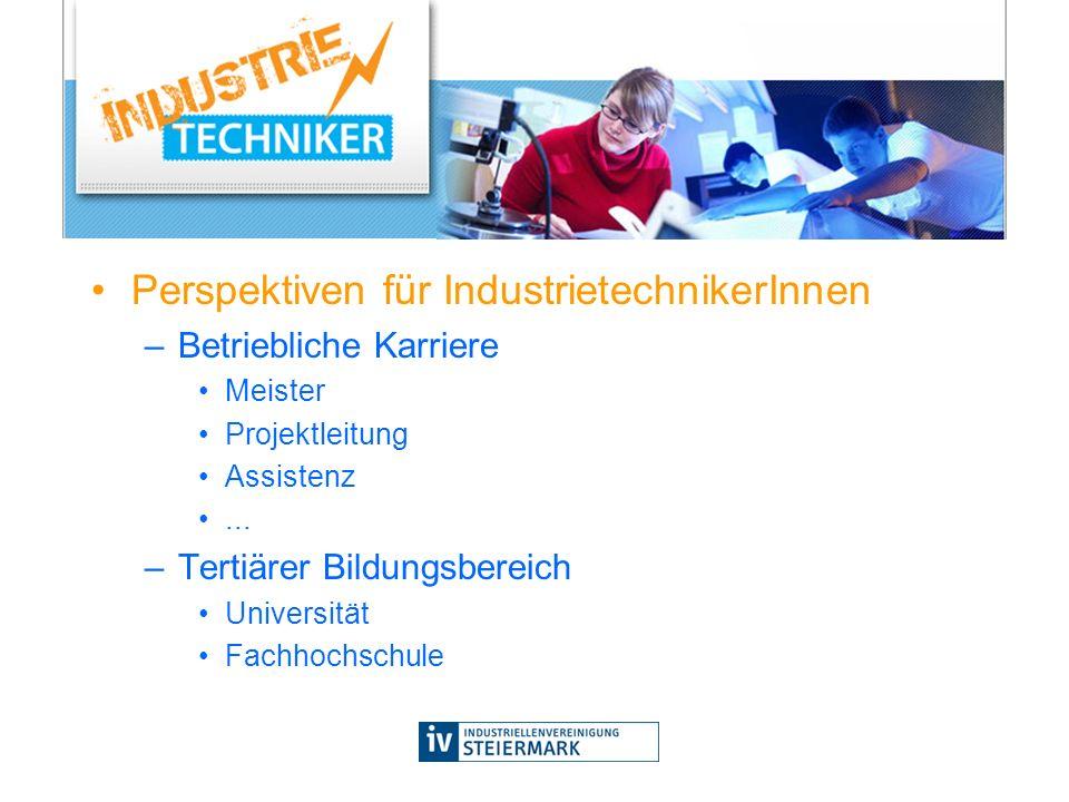 Perspektiven für IndustrietechnikerInnen –Betriebliche Karriere Meister Projektleitung Assistenz... –Tertiärer Bildungsbereich Universität Fachhochsch