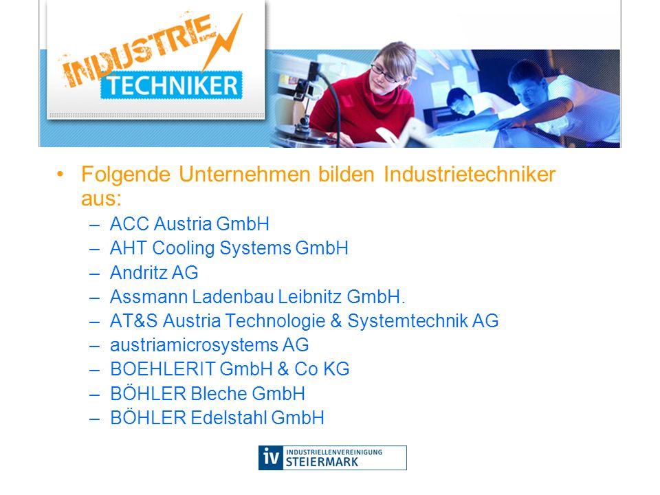 Folgende Unternehmen bilden Industrietechniker aus: –ACC Austria GmbH –AHT Cooling Systems GmbH –Andritz AG –Assmann Ladenbau Leibnitz GmbH. –AT&S Aus