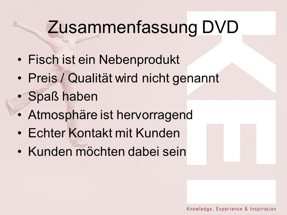 Zusammenfassung DVD Fisch ist ein Nebenprodukt Preis / Qualität wird nicht genannt Spaß haben Atmosphäre ist hervorragend Echter Kontakt mit Kunden Kunden möchten dabei sein